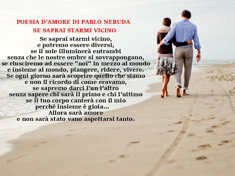 POESIA D'AMORE SE SAPRAI STARMI VICINO PABLO NERUDA